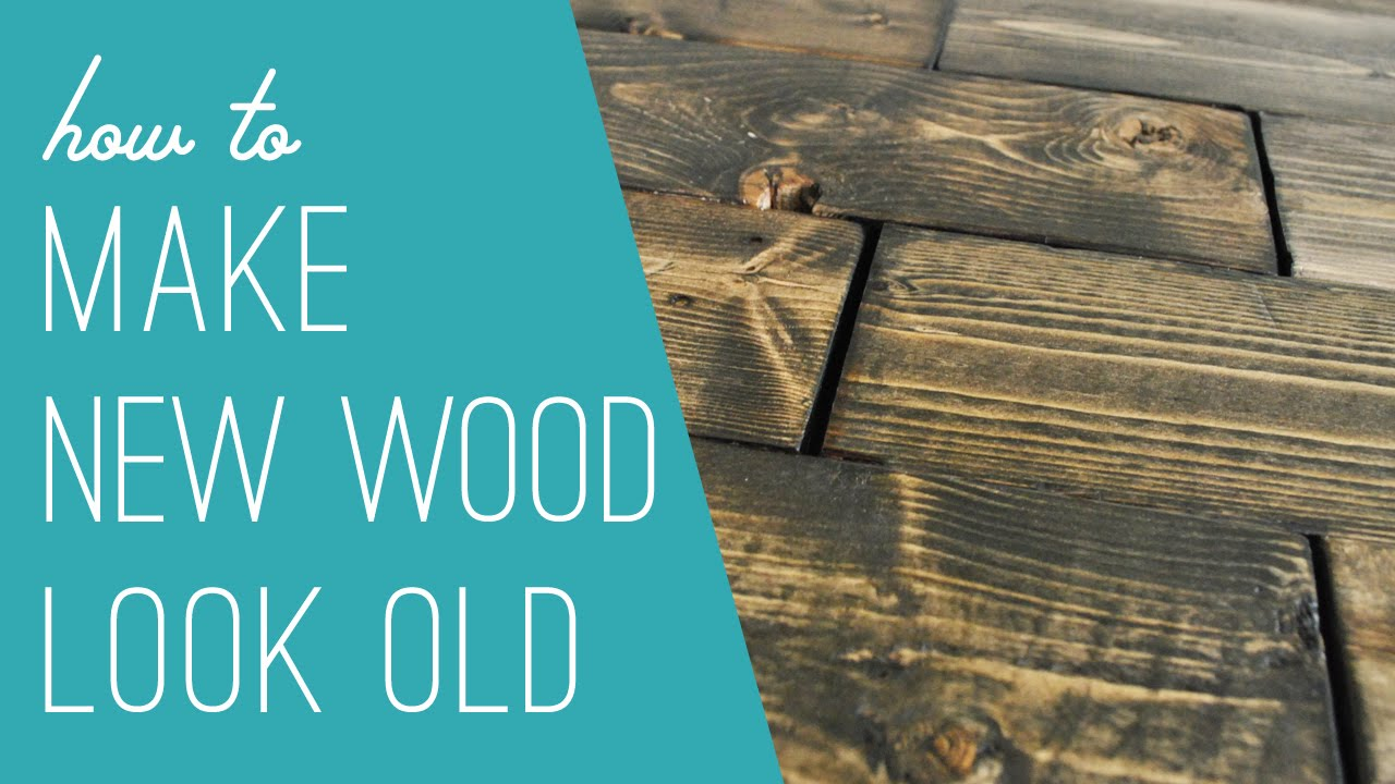 Making New Wood Look Old Youtube