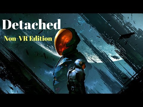 Detached Non-VR Edition - Gameplay Walkthrough part 1