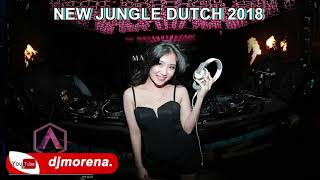 DJ MORENA ♫ NEW JUNGLE DUTCH 2018 - SPECIAL MIX FOR NIGHT LONG PARTY WEEKEND