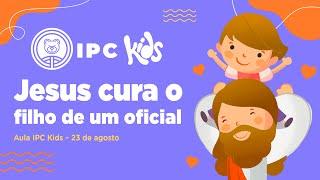 IPC Kids | Aula online 23 de agosto - Jesus cura o filho de um oficial