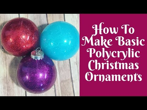 Christmas Crafts: How To Make Basic Polycrylic Glitter Christmas Ornaments