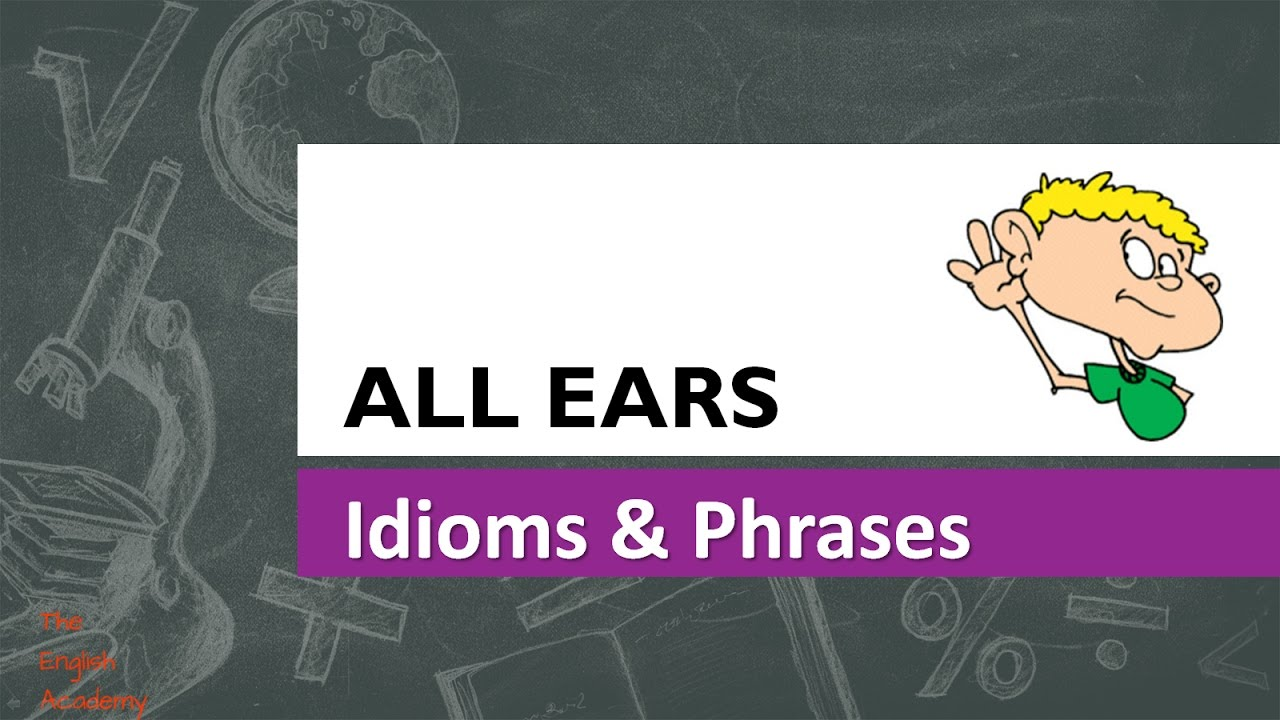 All Ears Idiom Meaning And Use In Sentences Youtube