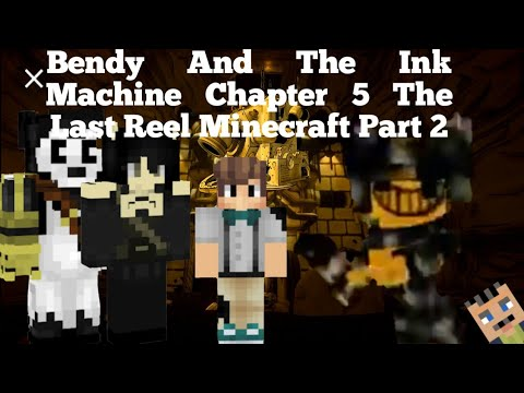 Bendy And The Ink Machine Minecraft Chapter 5 Part 2