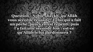 faire un péché se repentir puis le refaire allâh le pardonnera t il ? shaykh al fawzân