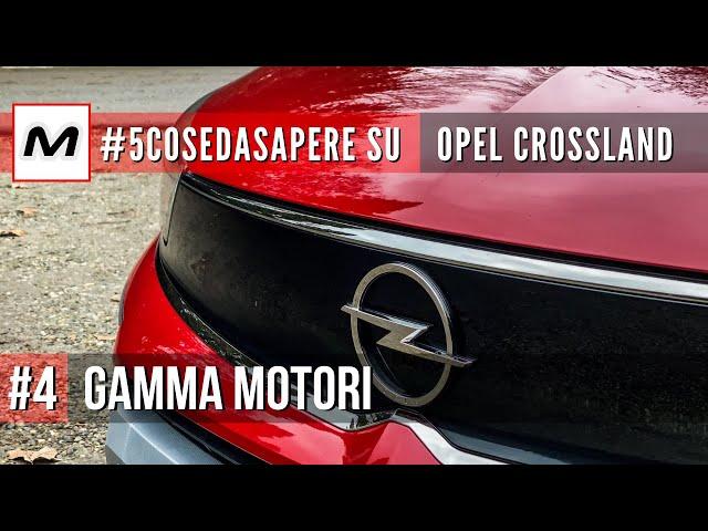 #5COSEDASAPERE sulla Opel Crossland 2021 | #4 Gamma motori