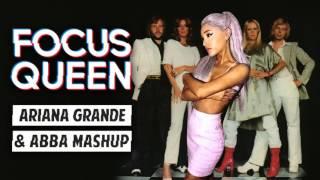 Focus Queen (Ariana Grande & ABBA) MASHUP