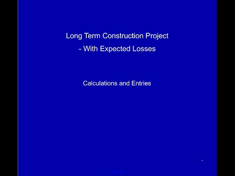 Long Term Construction Projects with Expected Losses   Video 2
