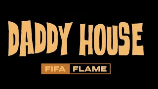 Fifa Flame  - Daddy House (Unofficial Music Video)