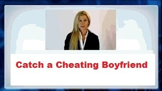 how to catch a cheating boyfriend when he is having an affair