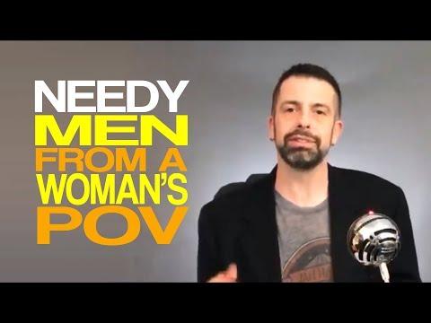 Needy Men From A Woman's POV