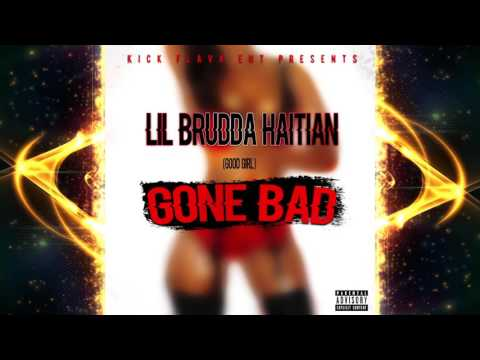Lil Brudda Haitian - Gone Bad (dirty version)