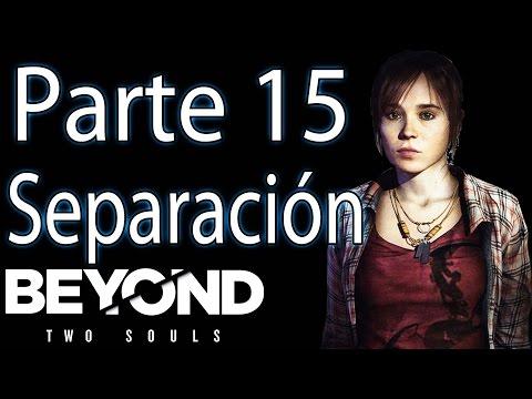 Beyond Two Souls | Walkthrough | Guía en Español | Parte 15 | Separación |