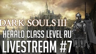 Dark Souls 3 HERALD CLASS LEVEL RUN #7 LIVESTREAM