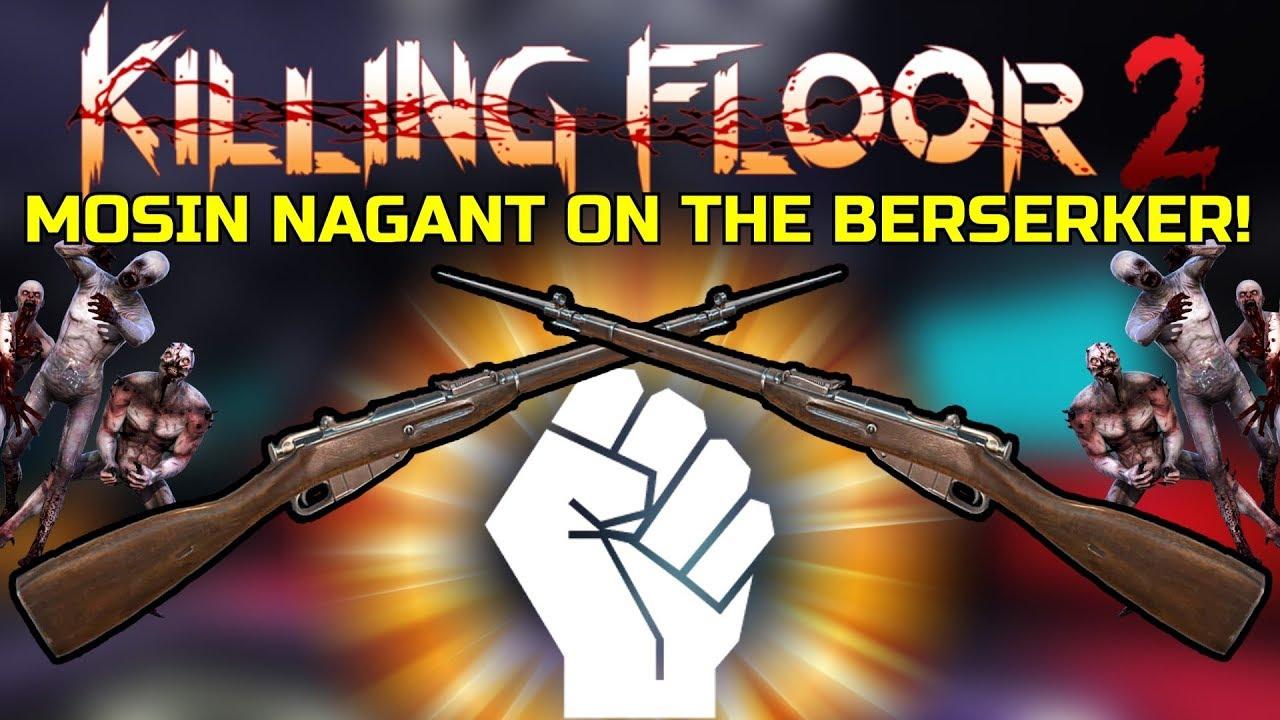 Killing Floor 2 Mosin Nagant On The Berserker Weird But Works Youtube