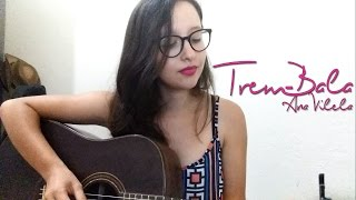 Baixar Ana Vilela - Trem-Bala (Cover) - Juh Batista