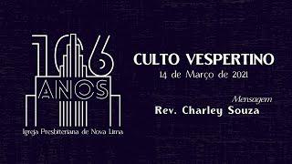 [106 Anos IPBNL] Culto Vespertino, Rev. Charley Souza | 14.03.2021