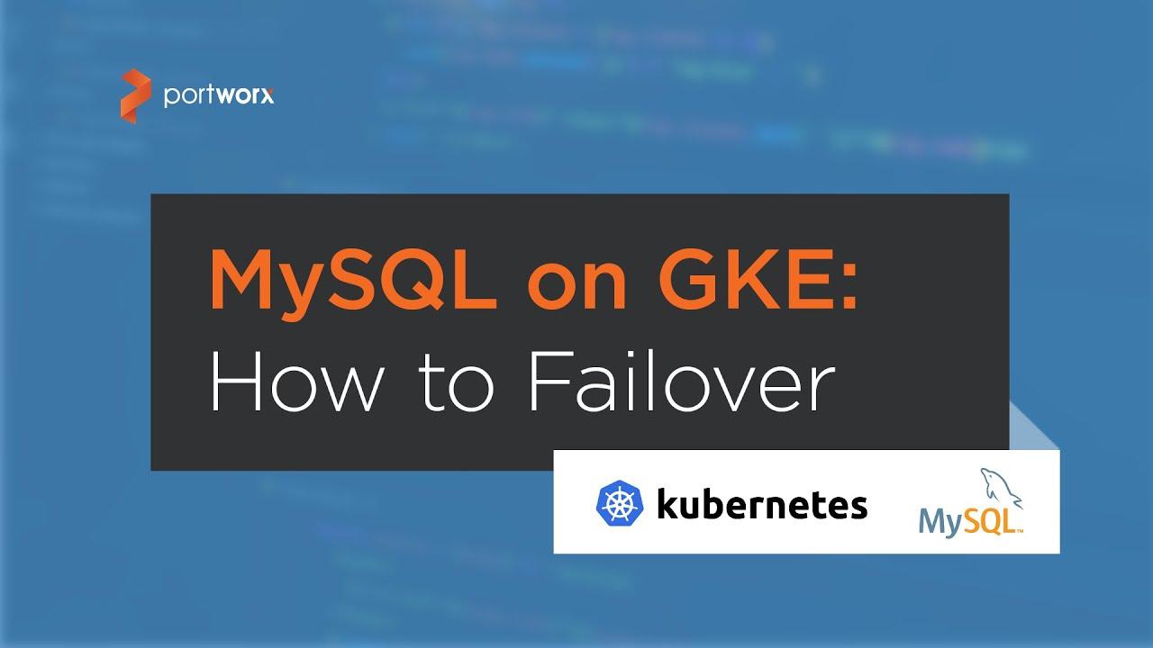 Kubernetes Tutorial: How to Failover MySQL on Google Kubernetes