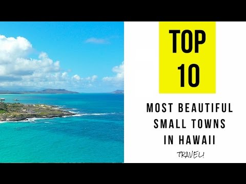 TOP 10. Most Beautiful Small Towns in Hawaii