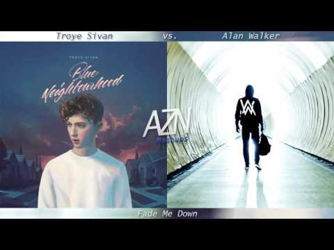 Fade Me Down - Troye Sivan vs. Alan Walker (Mashup)