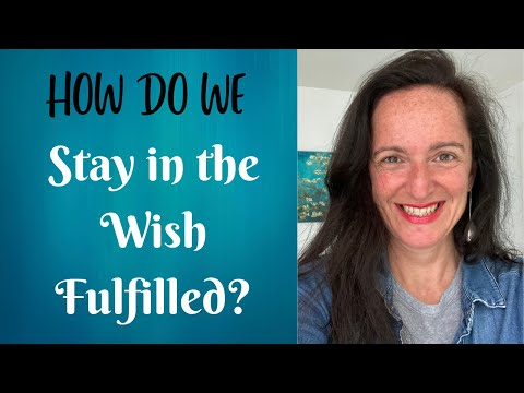 How Do We Stay in The Wish Fulfilled?