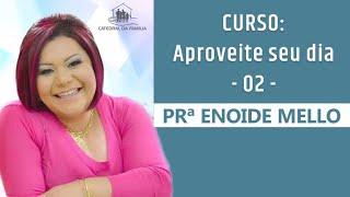 Curso: Aproveite seu dia -  02 -  Prª Enoide Mello - 02-09-2019