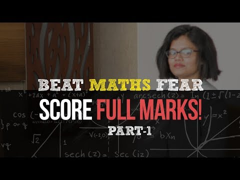Part 1: How to beat Maths fear and score FULL marks in Board Exam!