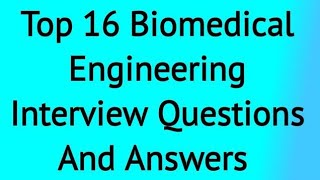 16 Biomedical Engineering Interview Questions And Answers