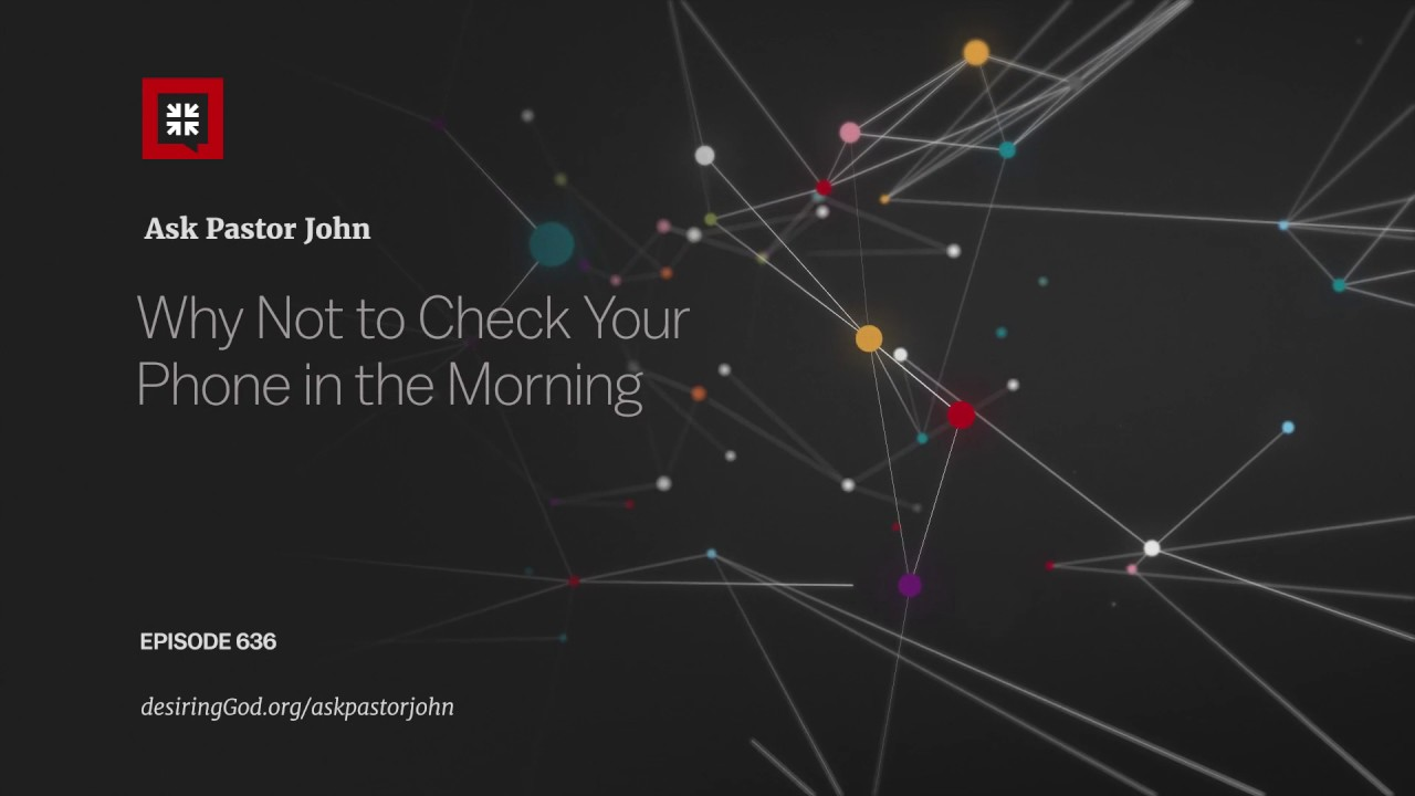 Why Not to Check Your Phone in the Morning // Ask Pastor John