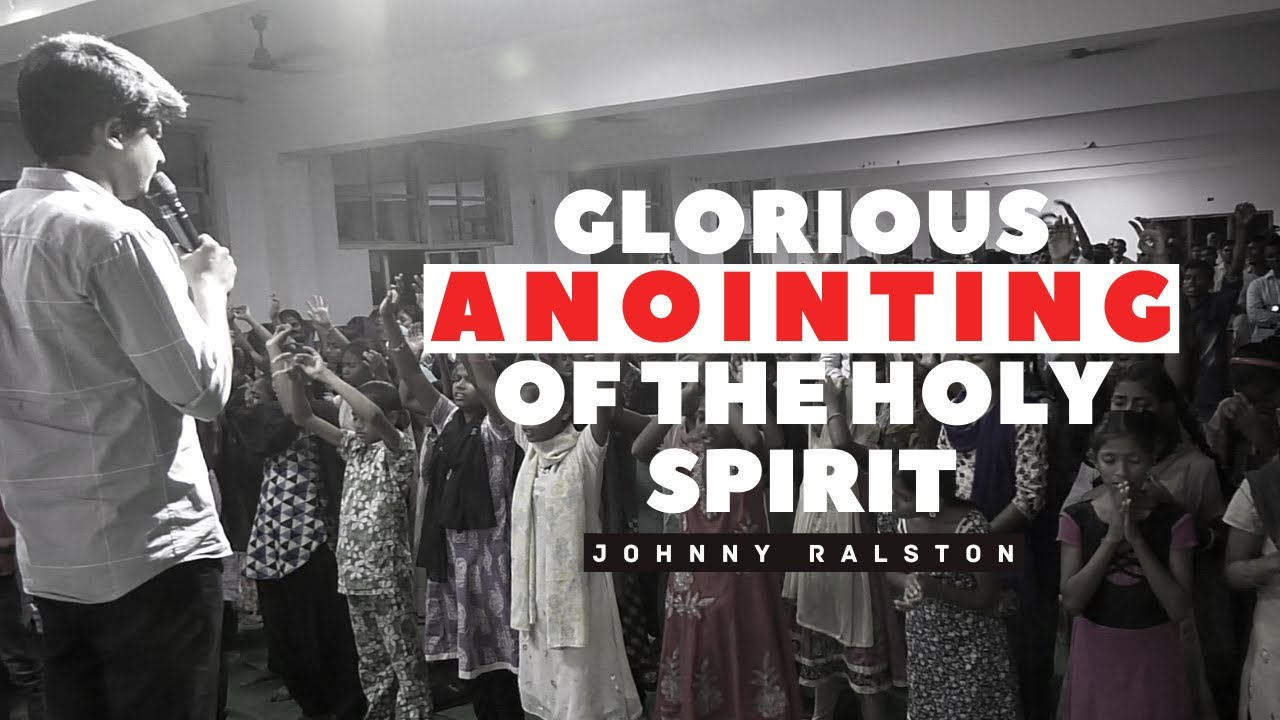 Glorious Anointing of the Holy Spirit  - Johnny Ralston