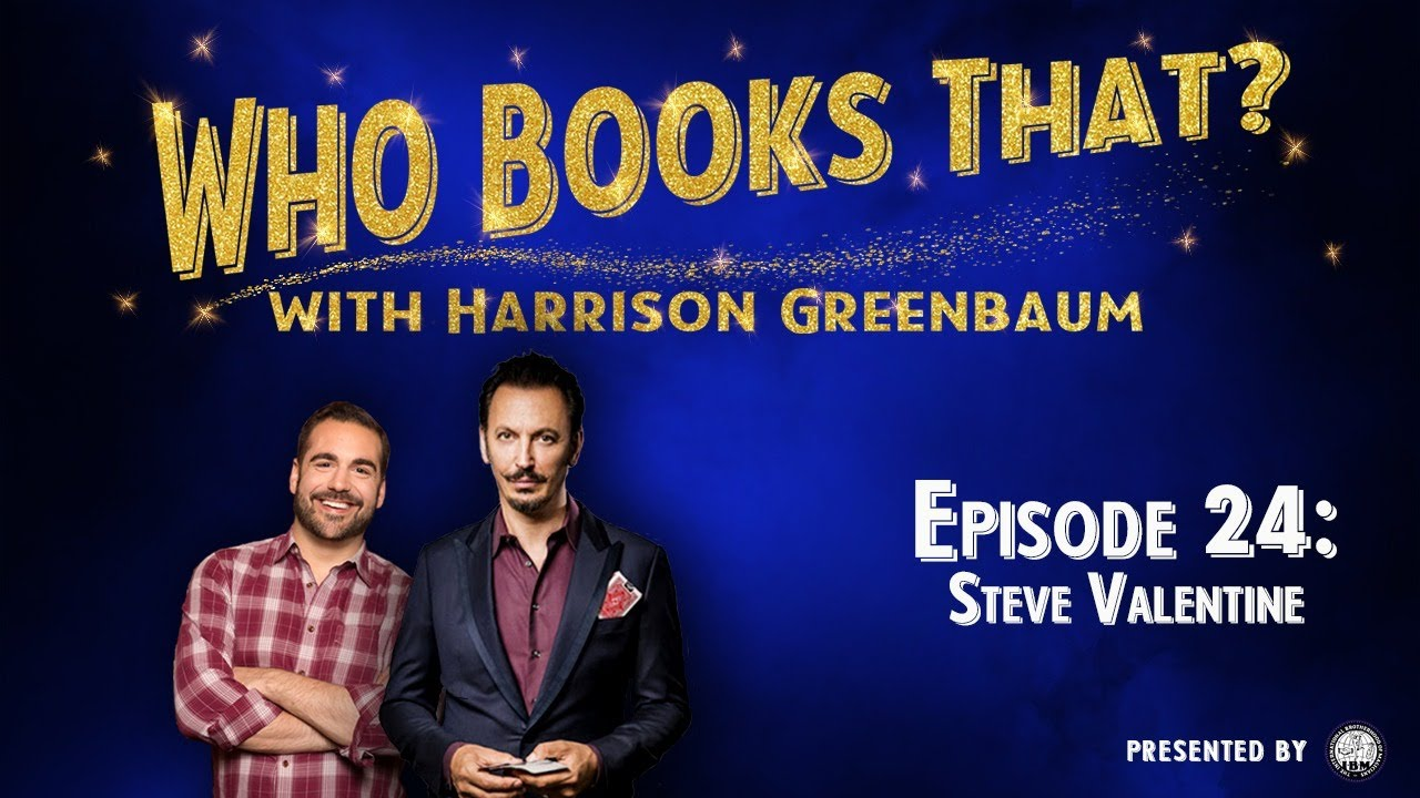 Who Books That? with Harrison Greenbaum, Ep. 24: STEVE VALENTINE (Presented by the IBM)