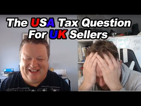 PAYING TAX? A UK SELLER SELLING TO USA USING AMAZON FBA - Ma