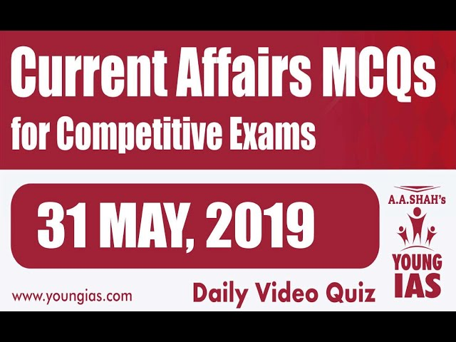 31 May 2019 Current Affairs MCQs For CLAT AILET MH-CET SSC BANKING RAILWAYS (RRB) STATE PSC