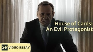 House of Cards: An Evil Protagonist