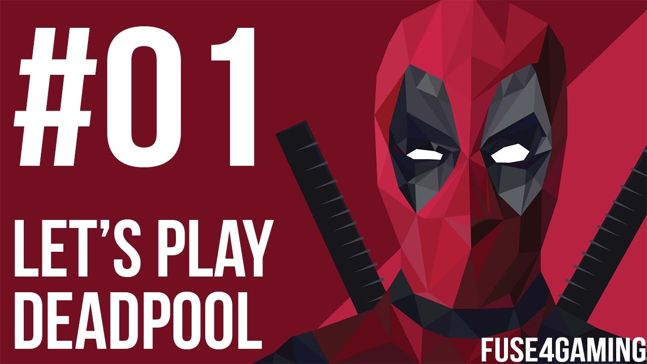 Let's Play Deadpool - 01 - This Is What Awesome Looks Like!