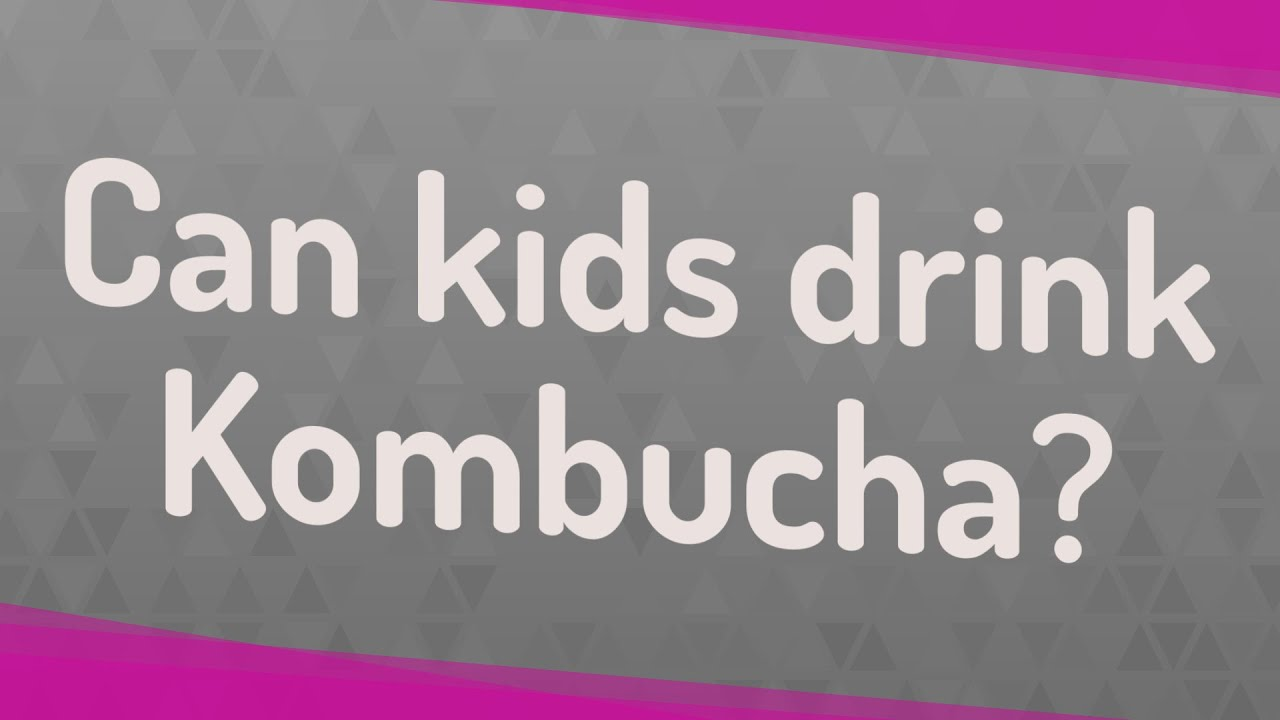 Can Kids Drink Kombucha