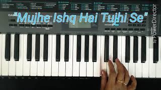 Mujhe Ishq Hai Tujhi Se..on keyboard