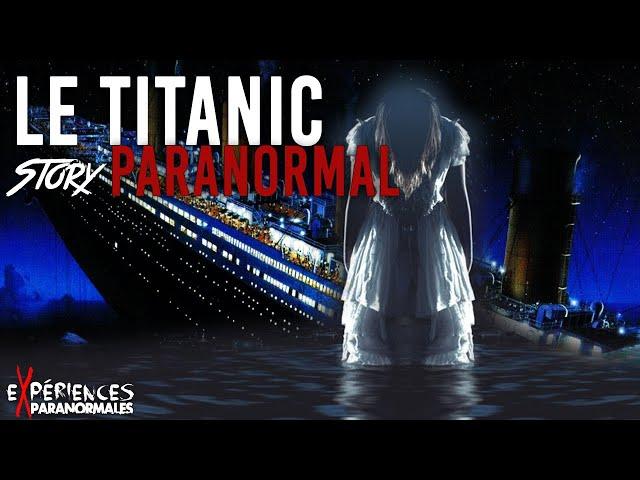 Expériences Paranormales - L'Histoire Paranomale du Titanic !