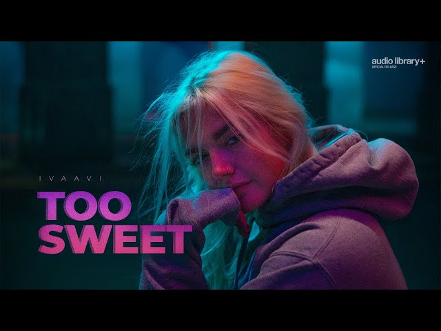 Too Sweet - IVAAVI [Audio Library Release] · Free Copyright-safe Music