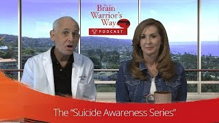 "The ""Suicide Awareness Series"" - The Brain Warrior's Way Podcast"