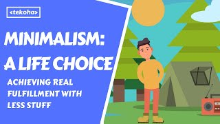 Minimalism: a Life Choice - Achieving Real Fulfillment with Less Stuff