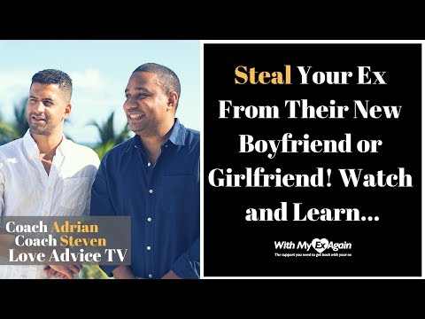 how to steal your ex from their new boyfriend or girlfriend