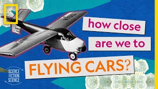 How Close Are We to Flying Cars? | How Sci-Fi Inspired Science