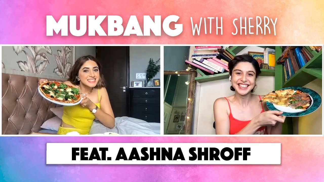 Mukbang With Sherry || Episode 15 || Aashna Shroff