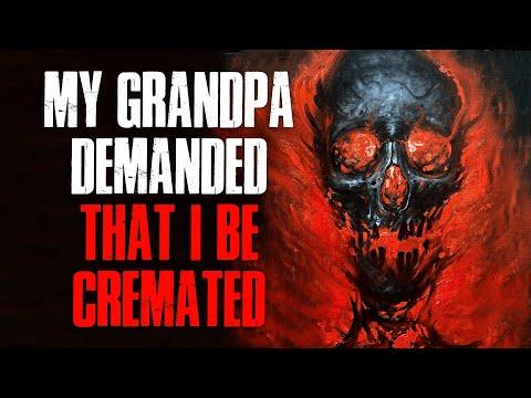 My Grandpa Demanded That I Be Cremated Creepypasta