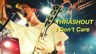 """THRASHOUT """"I Don"""