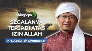 KH Abdullah Gymnastiar Segalanya Terjadi Atas Izin Allah