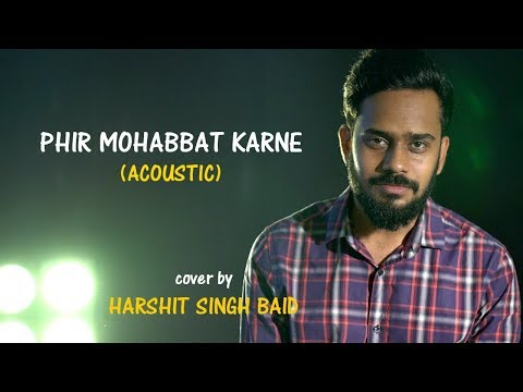 Phir Mohabbat Karne (Acoustic) | cover by Harshit Singh Baid | Sing Dil Se Unplugged | Murder 2