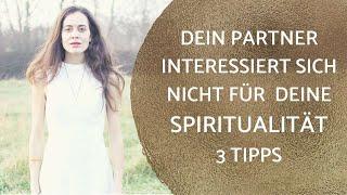 Dein Partner interessiert sich nicht für deine Spiritualität? 3 Tipps Für Eure Beziehung.