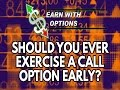 Call Options Strategy - Should You Ever Exercise A Call Option Early?