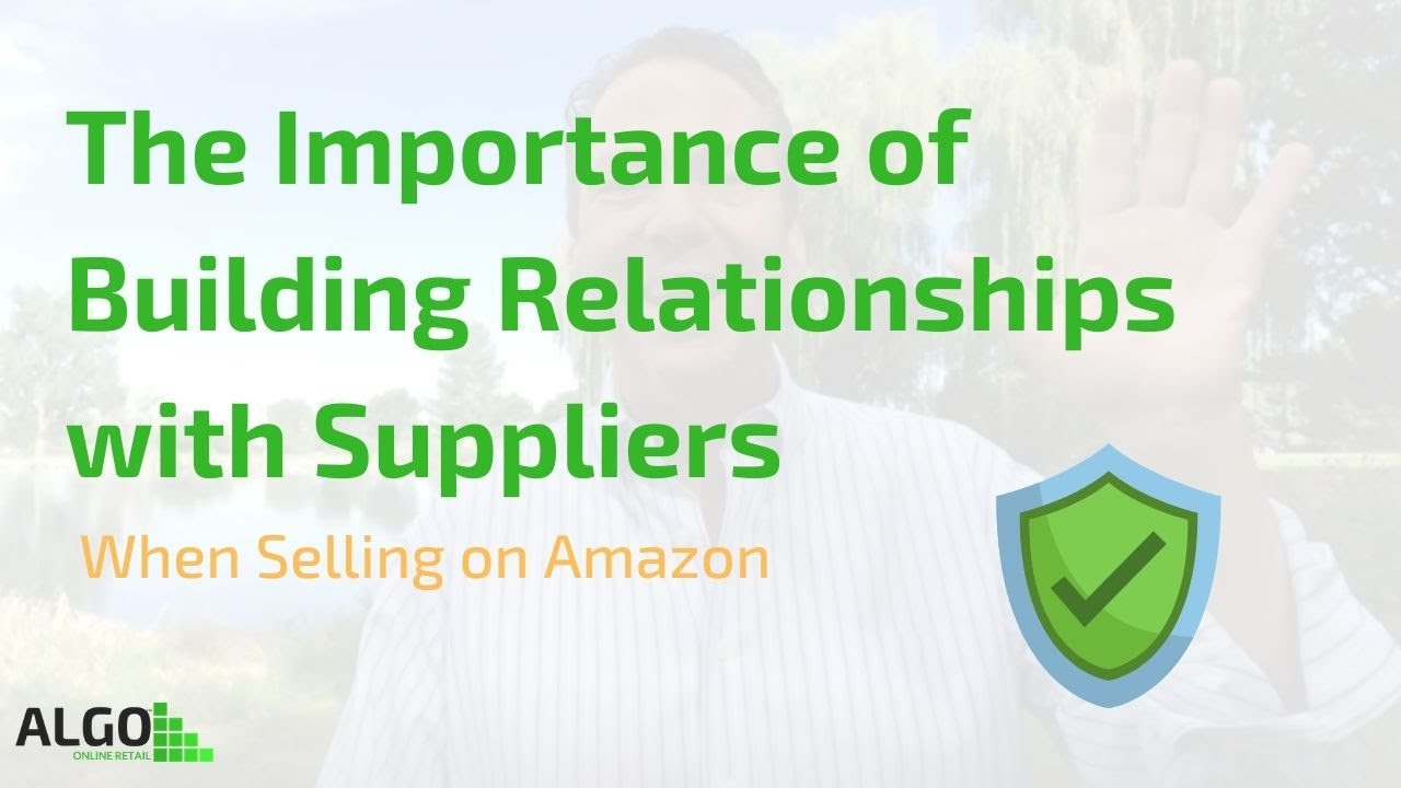 The Importance of Building Relationships with Suppliers when Selling on Amazon